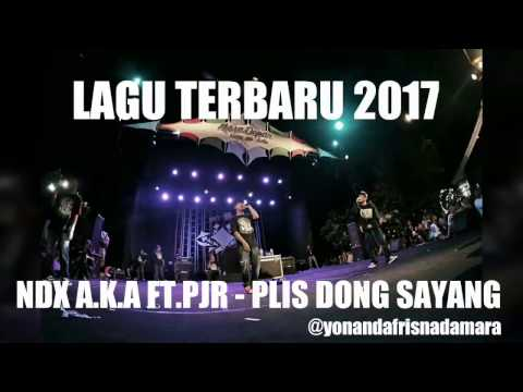 Lagu Terbaru 2017 NDX a k a Ft PJR Plis Dong Sayang