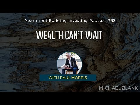 Apartment Building Investing -  Wealth Can't Wait – With Paul Morris
