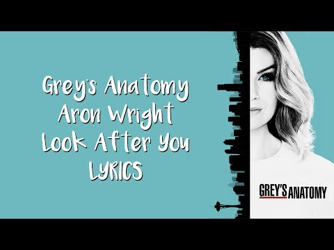 Aron Wright (Lyrics) Look After You Grey's Anatomy S14E02 Get Off on the Pain Soundtrack