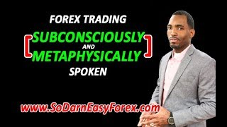 [Forex Trading] Subconsciously & Metaphysically Spoken - So Darn Easy Forex
