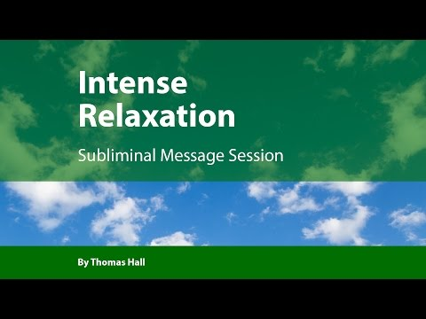 Intense Relaxation - Subliminal Message Session - By Thomas Hall