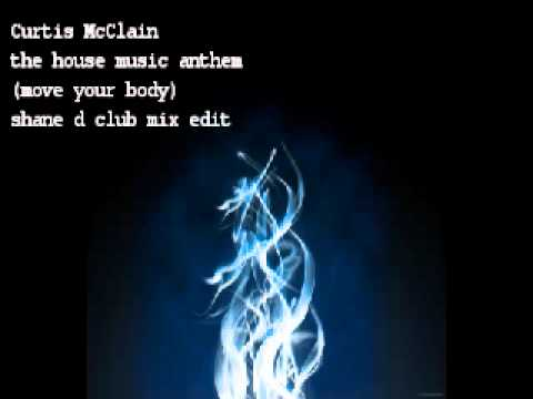 Curtis mcclain the house music anthem move your body for House music anthem
