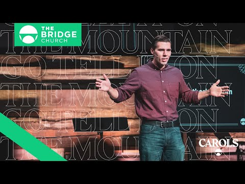 Carols: Go Tell It On The Mountain | The Bridge Church
