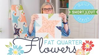 FREE Pattern: Fat Quarter Flowers | Shortcut Quilt Series | Fat Quarter Shop