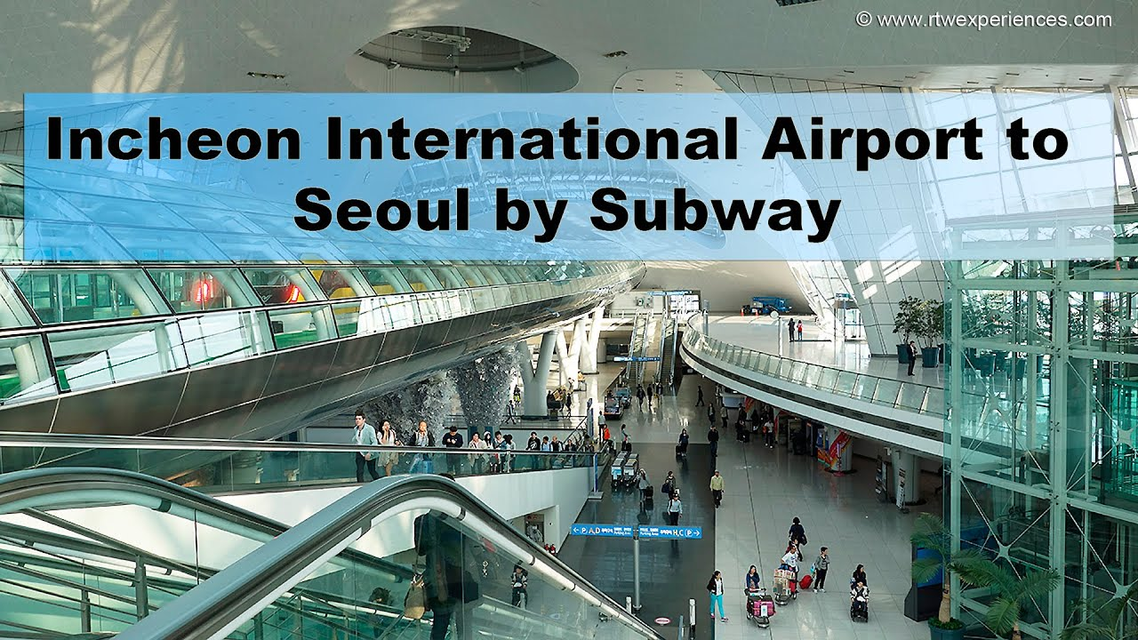 Arriving at ICN Airport in Seoul and how to get to the Subway YouTube