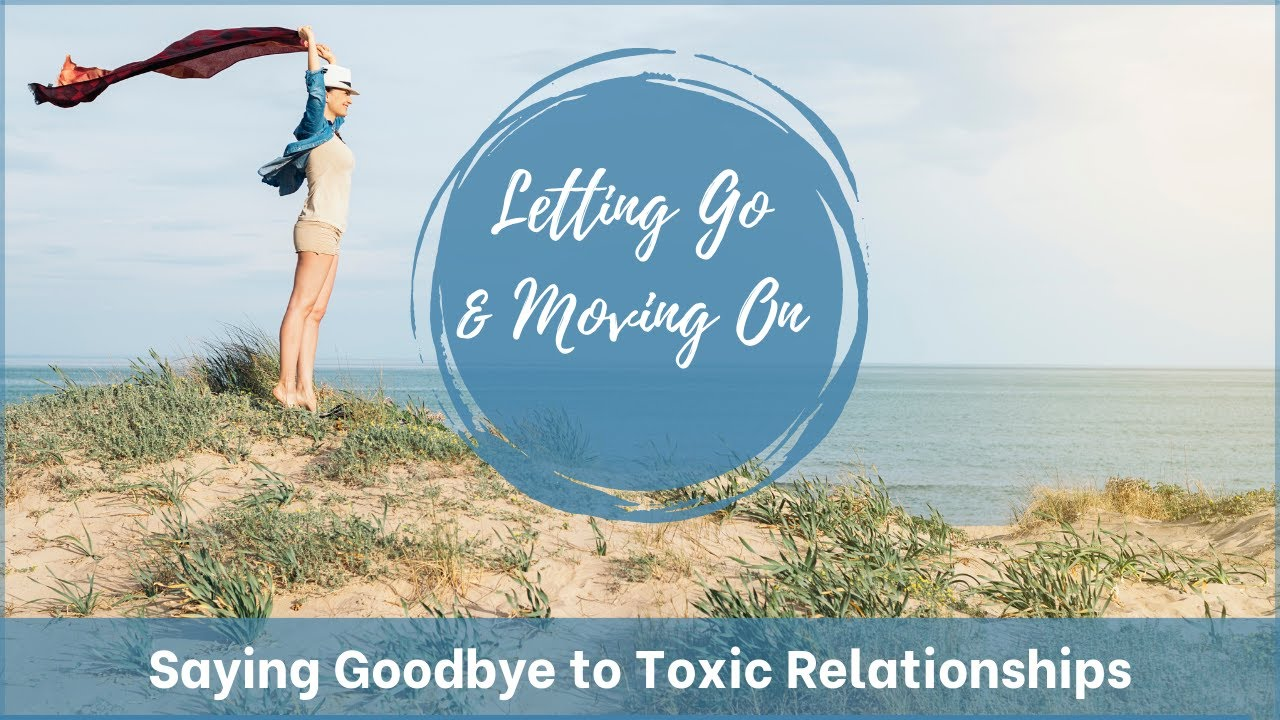 Toxic to relationships goodbye saying Compassionate Goodbyes