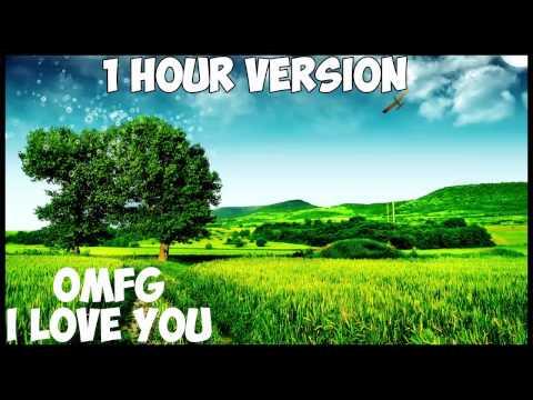 Omfg I Love You | 1 Hour Version