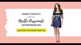 Finding Focus as a Multi-Passionate Entrepreneur With Marie Forleo