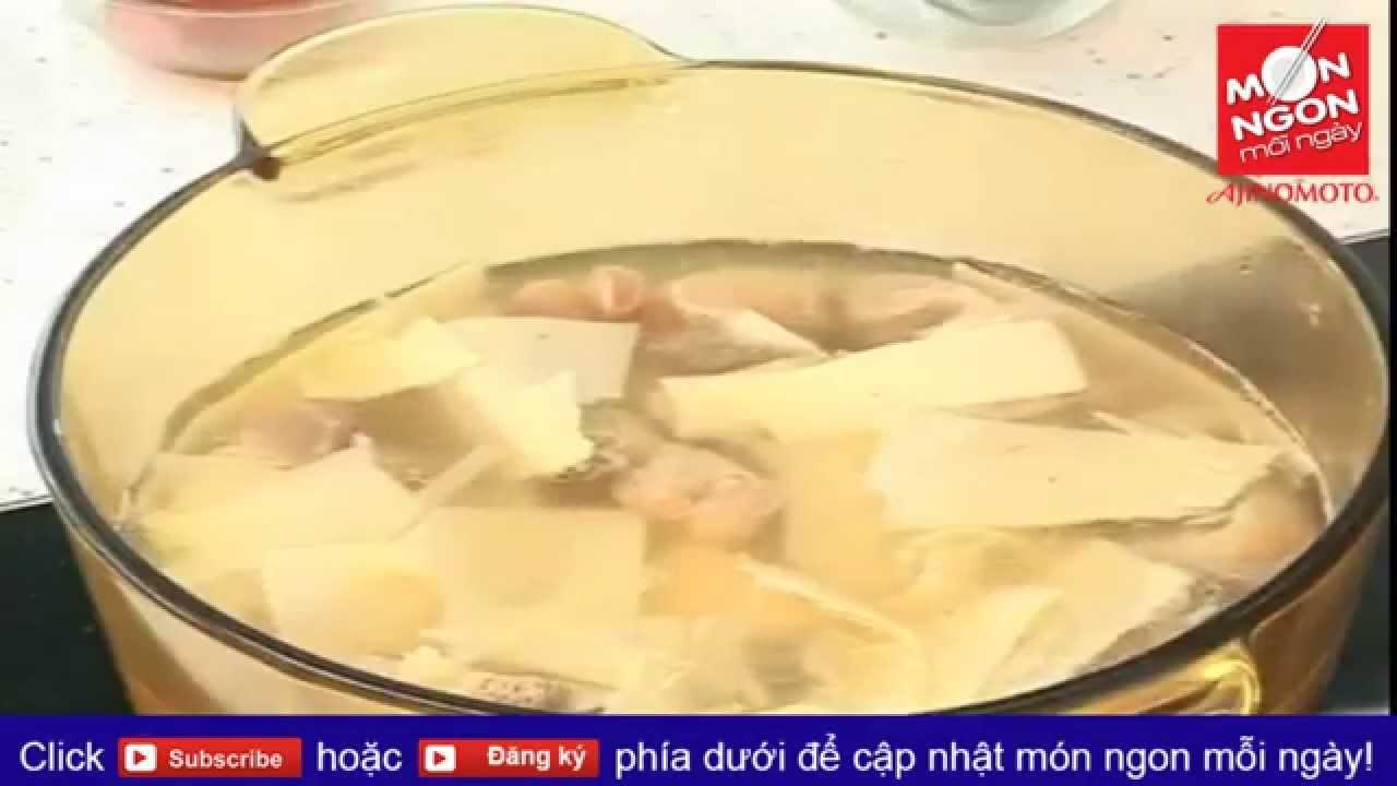 Món ngon mỗi ngày: Cách làm món canh măng nấu giò heo