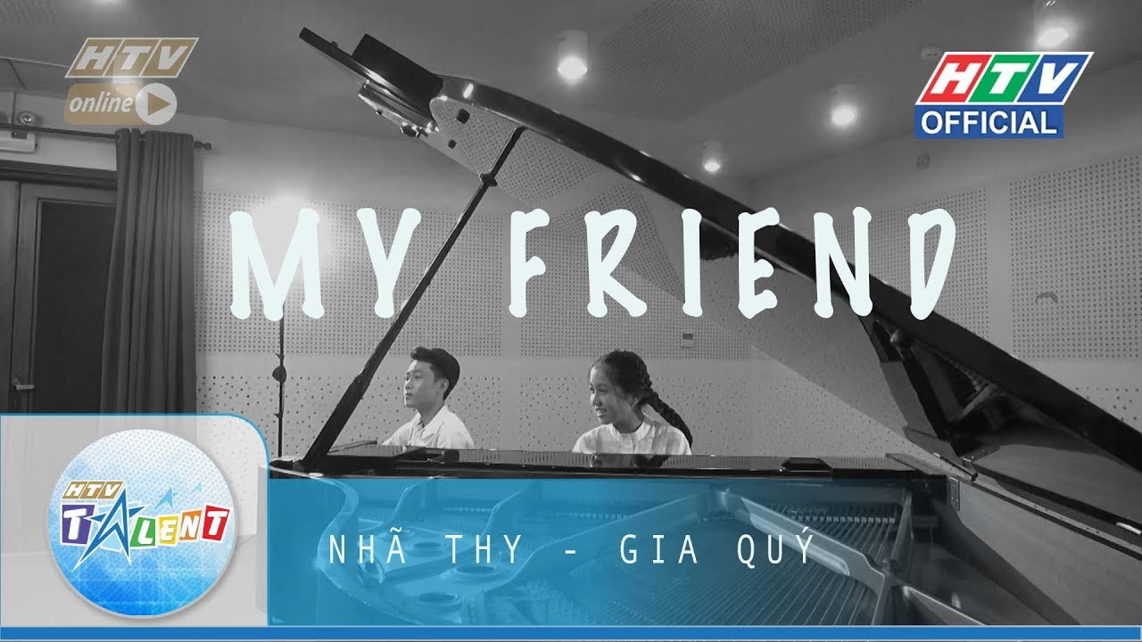 MY FRIEND _ NHÃ THY . GIA QUÝ | HTV TALENT OFFICAL