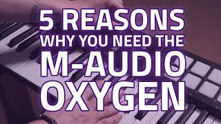 M-Audio Oxygen USB MIDI Mk4 Keyboard Range - 5 Reasons To Own It