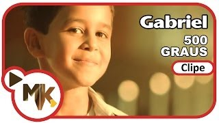 Gabriel - 500 Graus (Clipe Oficial MK Music em HD)