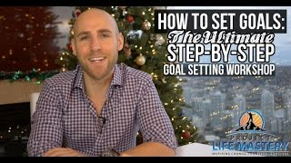 How To Set Goals: The Ultimate Step-By-Step Goal Setting Workshop