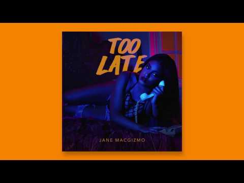 Jane Macgizmo - Too Late (Official Audio)