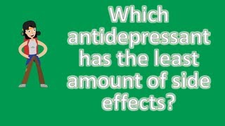 Which antidepressant has the least amount of side effects ? |Top Answers about Health