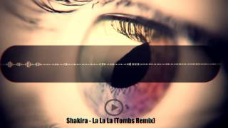 Shakira - La La La Brazil 2014 (Dare) (Tombs Remix) HQ + DOWNLOAD