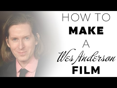 How To Make A Wes Anderson Film