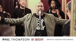 """My Worship"" - Phil Thompson (OFFICIAL) Session Recording"