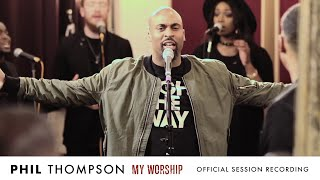"""Download """"My Worship"""" - Phil Thompson (OFFICIAL) Session Recording Mp3 and Videos"""