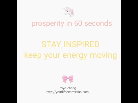 Prosperity in 60 seconds #2: stay inspired + keep your energy moving