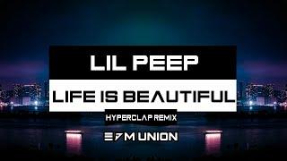 Lil Peep - Life Is Beautiful (Hyperclap Remix)