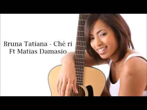 Bruna Tatiana - Ché ri - Ft Matias Damasio
