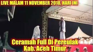 LIVE UAS di Di Pereulak, Aceh Timur! CERAMAH FULL Ustadz Abdul Somad Lc. MA 11 November 2018 MALAM