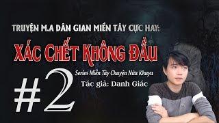 """[Tập 2] X.Á.C CH.ẾT KHÔNG ĐẦU - Series Truyện M.A """"Miền Tây Chuyện Nửa Khuya"""" - Nguyễn Huy Vlog"""