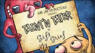 Taint And Tater- Episode 3- Gift Grief