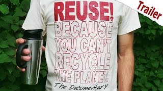 REUSE! Because You Can't Recycle The Planet. Official Trailer [HD]