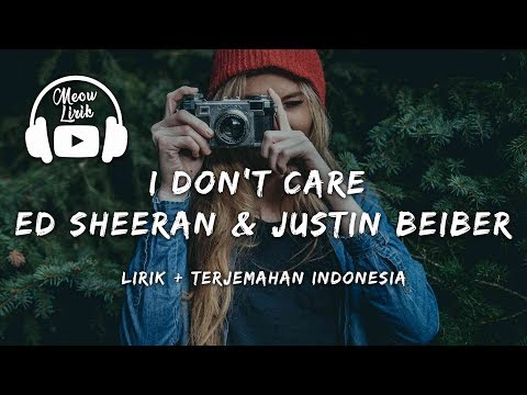 I Dont Care - Ed Sheeran & Justin Beiber | Lirik dan terjemahan Indonesia