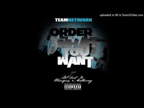 TeamNetwork feat. B.Dot and Marques Anthony - Order What You Want