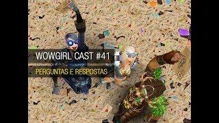 WoWGirlCast#41: Perguntas e respostas!