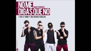 No Me Digas Que No -  J-ver & Yandi Ft Orly Arcieri, kÄnslÄn (Prod. Brian The Producer)