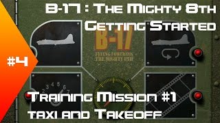 B-17: The Mighty 8th - Getting Started Tutorial #4 - Training Mission #1:Taxi and Takeoff