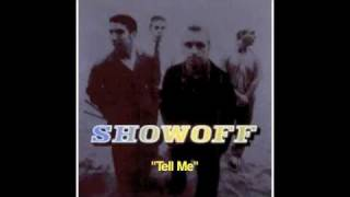 Watch Showoff Tell Me video