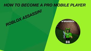 HOW TO BECOME A PRO MOBILE PLAYER | ROBLOX Assassin!