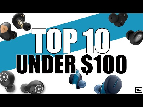 Top 10 True Wireless Earbuds Under $100