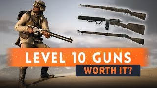 ► ARE THE LEVEL 10 WEAPONS WORTH IT? - Battlefield 1