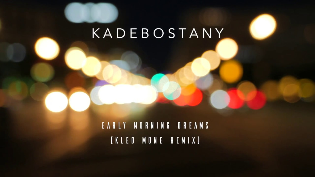 Kadebostany Early Morning Dreams Kled Mone Remix