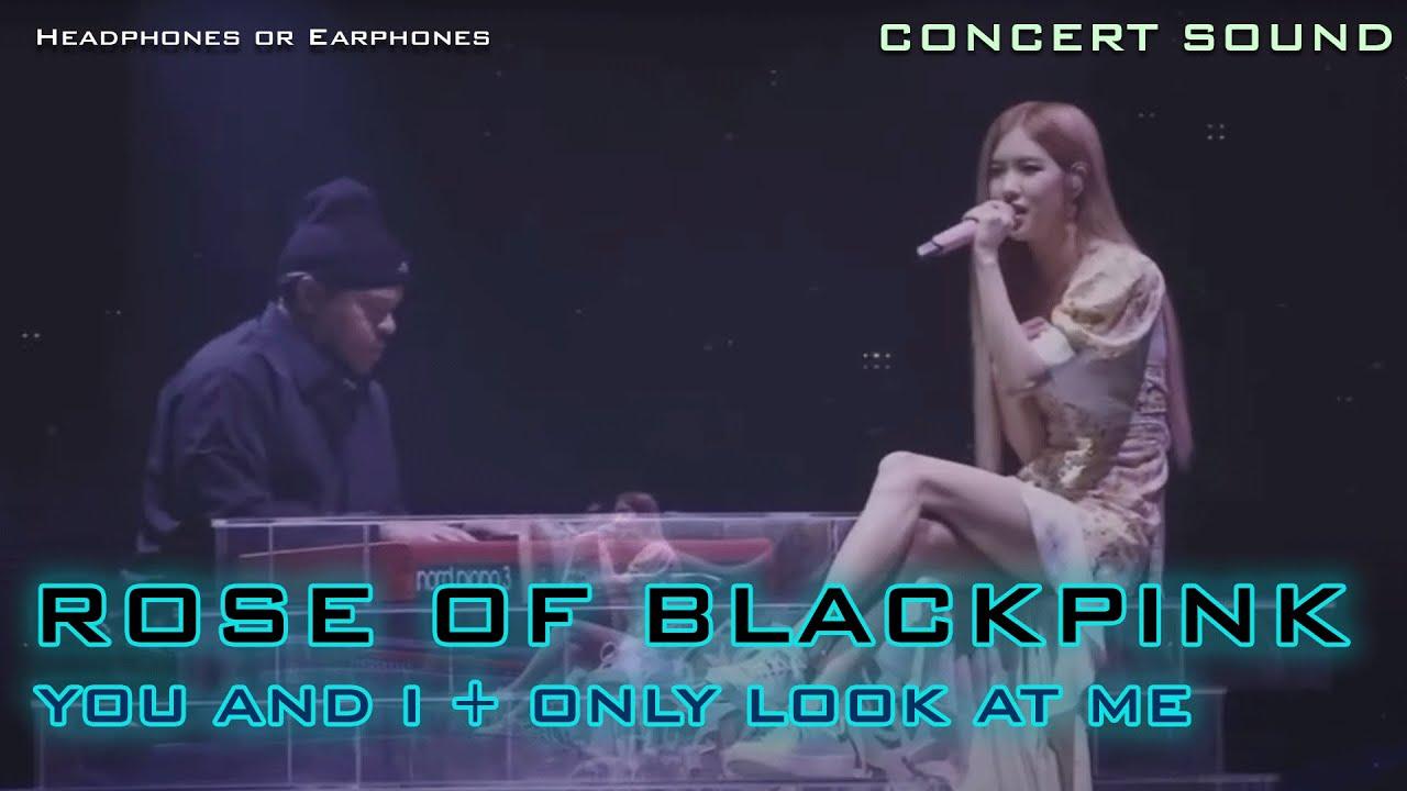 🔈  [CONCERT SOUND]   ROSE (BLACKPINK) - YOU AND I + ONLY LOOK AT ME [LIVE ENHANCED VER]