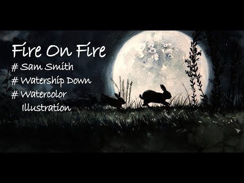 Watercolor Illustration | Sam Smith - Fire On Fire | Watership Down