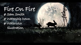 Watercolor Illustration  Sam Smith - Fire On Fire  Watership Down