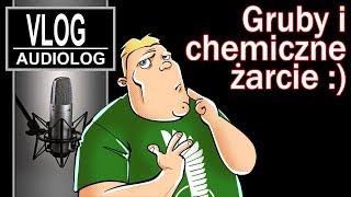 Gruby i chemiczne żarcie :)