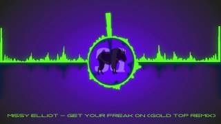 [Trap]Missy Elliot - Get Your freak On (Gold Top Remix)