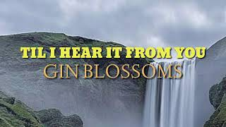 TIL I HEAR IT FROM YOU - GIN BLOSSOMS (LYRICS)