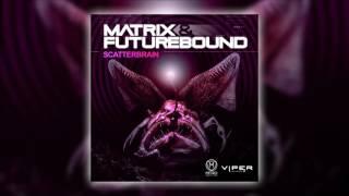 Matrix & Futurebound - Scatterbrain