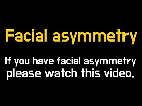 If you have facial asymmetry, please watch this video.