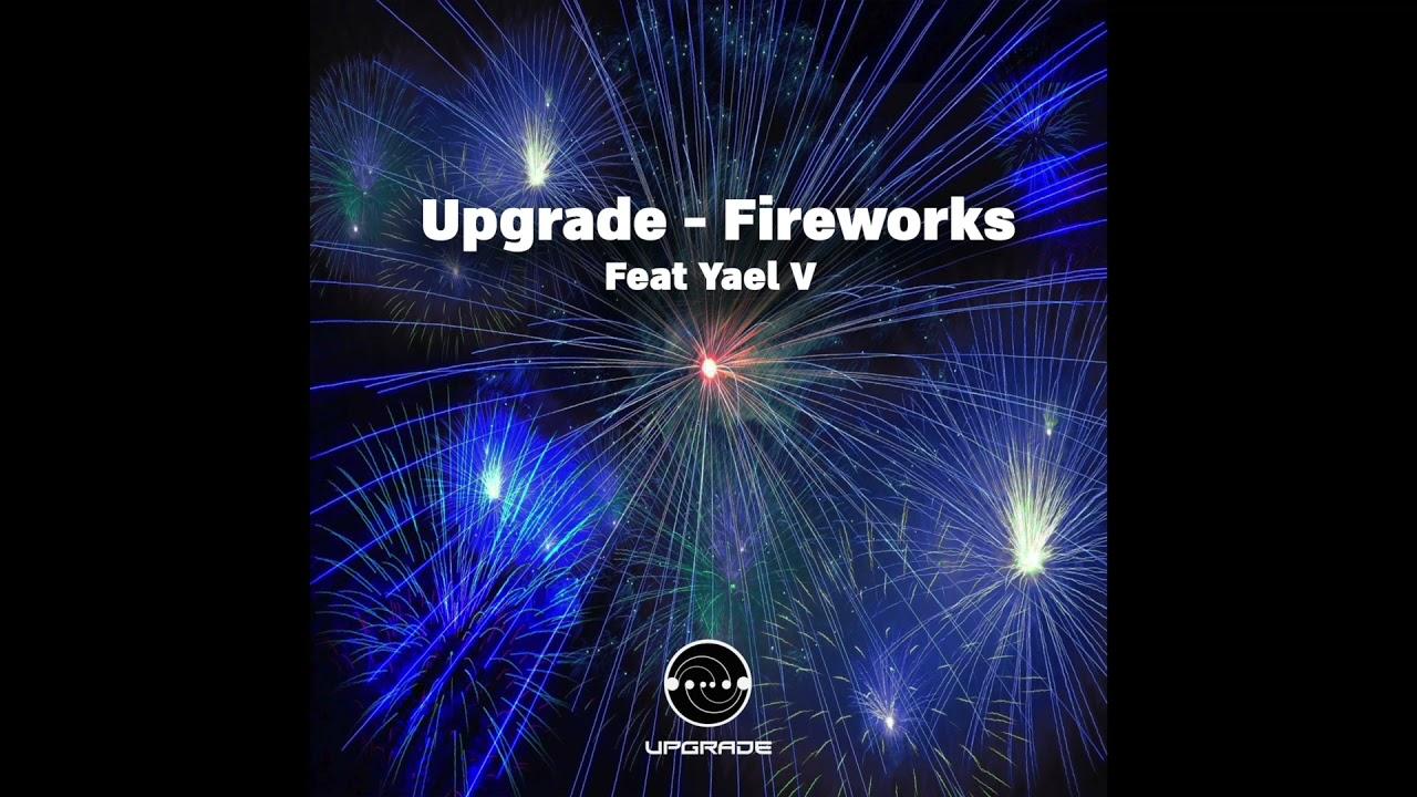 Upgrade - Fireworks (Featuring Yael V)
