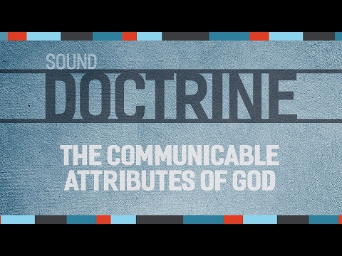 Sound Doctrine - The Communicable Attributes of God